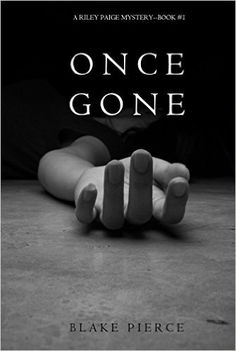 Once Gone (a Riley Paige Mystery--Book #1) eBook: Blake Pierce: Amazon.co.uk: Kindle Store.  An excellent read.