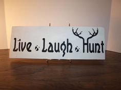Check out this item in my Etsy shop https://www.etsy.com/listing/257664476/live-laugh-hunt-wood-sign-hunting-decor