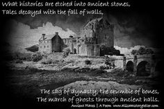 Ancient Places | A Poem you just got to check out, What histories are etched into ancient stones,Tales decayed with the fall of walls,The Sag of dynasty, the crumble of bones, The march of ghosts through ancient halls,