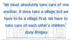 We must absolutely take care of one another. Ruby Bridges as quoted by Marian Wright Edelman