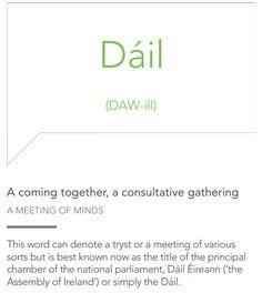 Dail (DAW-ill) = A coming together, a consultative gathering. Irish Gaelic Language, Gaelic Words, Irish Sayings, Irish Quotes, Irish Customs, Irish People, Irish Eyes Are Smiling, Irish Pride, Irish
