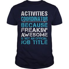 Activities Coordinator Because Freaking Awesome Is Not An Official Job Title T-Shirt, Hoodie Activities Coordinator