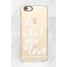 Casetify Do What You Love Clear iPhone 6 Case ($35) ❤ liked on Polyvore featuring accessories, tech accessories and white