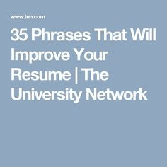 35 Phrases That Will Improve Your Resume | The University Network Resume Help, Resume Tips, Internship Resume, Business Resume, Job Info, Cover Letter For Resume, Cover Letters, Job Interview Questions, Nurse Quotes