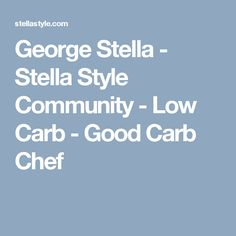 George Stella - Stella Style Community - Low Carb - Good Carb Chef