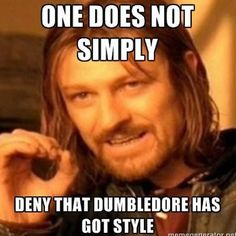 """""""You may not like it minister, but you've got to admit . . . Dumbledore's got style!"""""""