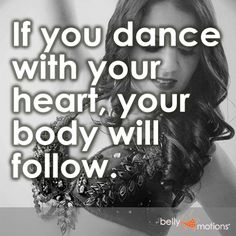 """""""If you dance with your heart, your body will follow."""""""
