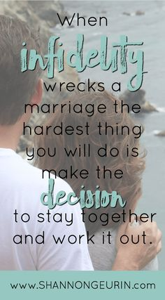 When infidelity wrecks a marriage, the hardest thing you will do is make the decision to stay together and work it out.