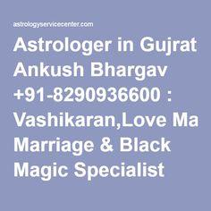 Astrologer in Gujrat Ankush Bhargav +91-8290936600 : Vashikaran,Love Marriage & Black Magic Specialist