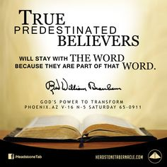 True predestinated believers will stay with the Word because they are part of that Word. Image Quote from: GOD'S POWER TO TRANSFORM - PHOENIX AZ V-16 N-5 SATURDAY 65-0911 - Rev. William Marrion Branham