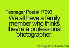 Family members as well as FRIENDS...you know who you are. But my mum actually is though.