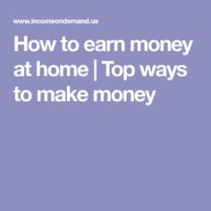 How to earn money at home | Top ways to make money
