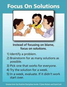 The theme for focusing on solutions is: What is the problem and what is the solution? Children are excellent problem solvers and have many creative ideas for helpful solutions when adults provide opportunities for them to use their problem-solving skills.