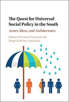 The Quest for Universal Social Policy in the South: Actors, Ideas and Architectures (EBOOK) FULL TEXT: http://search.ebscohost.com/login.aspx?direct=true&db=nlebk&bquery=Quest+for+Universal+Social+Policy+%26quot%3bin%26quot%3b+the+South+Actors%2c+Ideas+AND+Architectures&cli0=NL&clv0=Y&type=0&site=ehost-live