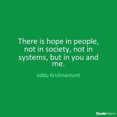 hope in people. J Krishnamurti Quotes, Jiddu Krishnamurti, Picture Quotes, Quote Pictures, Kahlil Gibran, Old Soul, Spirit Guides, Spiritual Life, Osho