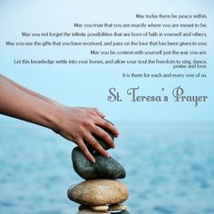 May today there be peace within... St Theresa's Prayer.
