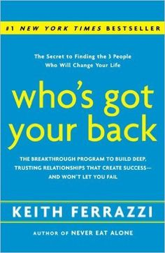 Amazon.com: Who's Got Your Back: The Breakthrough Program to Build Deep, Trusting Relationships That Create Success--and Won't Let You Fail eBook: Keith Ferrazzi: Kindle Store