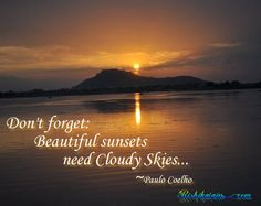 Don't forget: Beautiful sunsets need Cloudy Skies ~Paulo Coelho Sunrise Quotes, Sky Quotes, Beach Quotes, Nature Quotes, Words Quotes, Love Quotes, Change Quotes, Lyric Quotes, Sayings