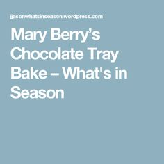 Mary Berry's Chocolate Tray Bake – What's in Season