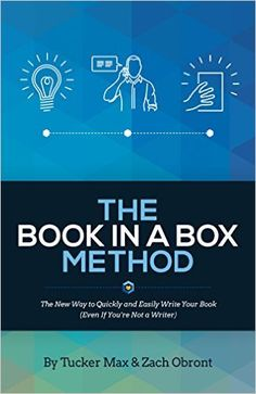 The Book In A Box Method: The New Way to Quickly and Easily Write Your Book (Even If You're Not a Writer) - Kindle edition by Tucker Max, Zach Obront. Reference Kindle eBooks @ Amazon.com.