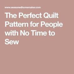 The Perfect Quilt Pattern for People with No Time to Sew