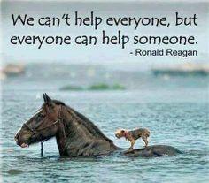 """""""No podemos ayudar a todo el mundo,  pero todo el mundo puede ayudar a alguien."""""""