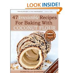 Coconut Flour! 47+ Irresistible Recipes for Baking with Coconut Flour: Perfect for Gluten Free, Celiac and Paleo Diets [2013 Edition]: Donatella Giordano: Amazon.com: Kindle Store