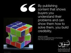 By publishing content that shows buyers you understand their problems and can show them how to solve them, you build credibility.  Ardath Albee  Author Of EMarketing Strategies For The Complex Sale.