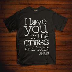 Christian Tshirt I Love You To The Cross And Back - sablon Christian Hoodies, Christian Clothing, Christian Apparel, Jesus Shirts, T Shirt Designs, Christian Life, Christian Quotes, Christian Women, Christian Living