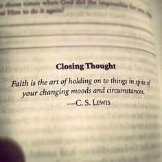 It's holding on in spite of everything. (C.S. Lewis)