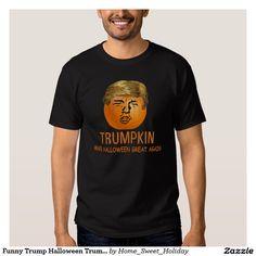 Funny Trump Halloween Trumpkin Pumpkin T-Shirt. Make Halloween Great Again! Funny Donald Trump/Pumpkin play on words.