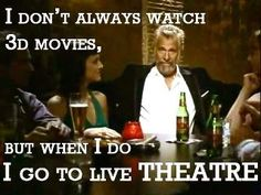 I don't always watch movies, but when I do, I go to Live Theatre! Theatre Jokes, Theatre Nerds, Buses For Sale, Love Is Everything, Quotes And Notes, I Don't Always, Nerd Humor, The Funny, I Laughed