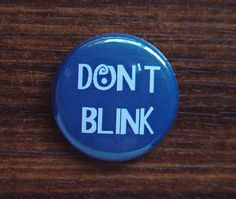 Hey, I found this really awesome Etsy listing at http://www.etsy.com/listing/99193981/dw14-dont-blink-doctor-who-1-pinback