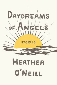 Daydreams of Angels: Stories by Heather O'Neill