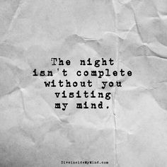 The night isn't complete without you visiting my mind.         http://www.diveinsidemymind.com/2016/03/nightly-visits.html