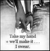 Take my hand and we'll make it I swear