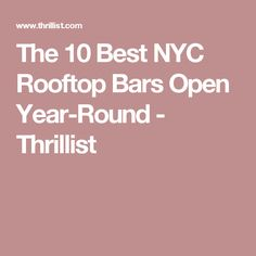 The 10 Best NYC Rooftop Bars Open Year-Round - Thrillist