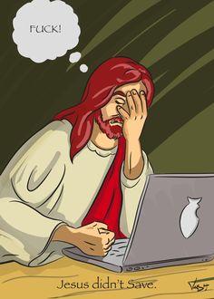 Jesus Didn't Save Losing My Religion, Anti Religion, Wtf Funny, Hilarious, Funny Stuff, Atheist Humor, British Humor, Vash, Bible Studies