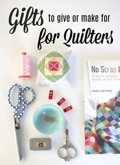 50 +Gifts to Make for and Give to Quilters –  from Diary of a Quilter