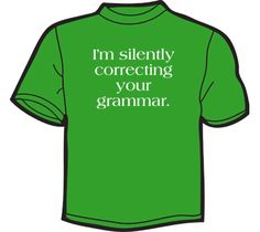NoiseBot.com Funny T-Shirts - I'm Silently Correcting Your Grammar T-Shirt, Hoodie, or Tote Bag