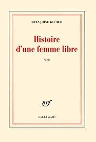 """Histoire d'une femme libre- Françoise Giroud  """"J'ai été, donc je sais être, une femme heureuse…Qu' y-a-t-il de plus rare au monde?"""""""