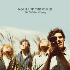 Noah and the Whale | The First Days Of Spring
