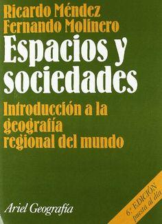 Espacios y sociedades : introducción a la geografía regional del mundo. Ricardo Méndez. Ariel, 2013