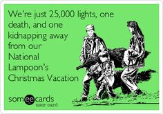 We're just 25,000 lights, one death, and one kidnapping away from our National Lampoon's Christmas Vacation.