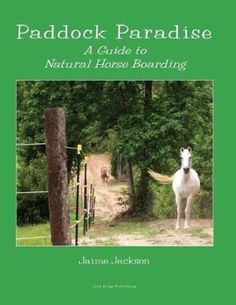 """Read """"Paddock Paradise A Guide to Natural Horse Boarding"""" by Jaime Jackson available from Rakuten Kobo. What is Paddock Paradise? """"A remarkable natural environment for horses!"""" Welcome to """"Paddock Paradise"""", natural horse ca. Paddock Trail, Horse Paddock, Horse Stables, Horse Arena, Horse Shelter, Jackson, Horse Books, Horse Property, Tracking System"""