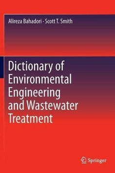 Dictionary of Environmental Engineering and Wastewater Treatment by Alireza Bahadori http://www.amazon.co.uk/dp/3319262599/ref=cm_sw_r_pi_dp_EJo8wb133BVF5
