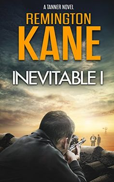 FREE for a limited time Inevitable I (A Tanner Novel Book 1) by [Kane, Remington]