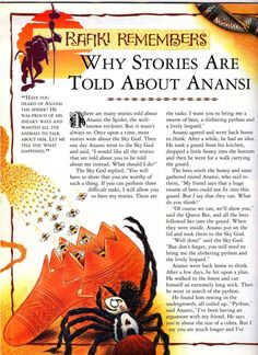 Why Stories are told about Anansi is a story from the Rafiki Remembers magazine series. In order to be well-known among his peers, Anansi the spider asks the Sky God to grant him the right to be the subject of many stories. The Sky God agrees, but Anansi must first complete three tasks.