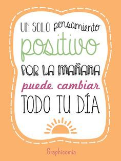 Un sólo pensamiento positivo por la mañana, puede cambiar todo tu día... #frasesdevida #happy