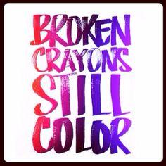 Broken crayons still color. Positive. Faith